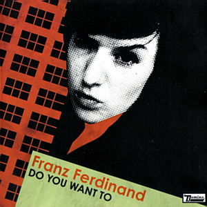 "79: ""DO YOU WANT TO?"" - FRANZ FERDINAND"