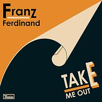 "1: ""TAKE ME OUT"" - FRANZ FERDINAND"